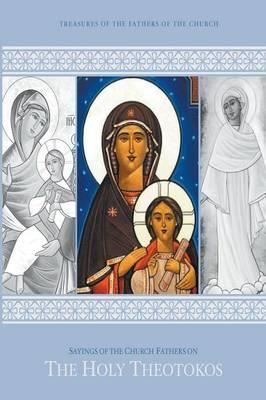 Sayings of the Fathers of the Church Onthe Holy Theotokos