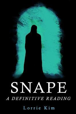 Snape : A Definitive Reading