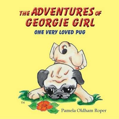 The Adventures of Georgie Girl One Very Loved Pug