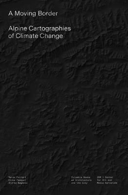 A Moving Border - Alpine Cartographies of Climate Change