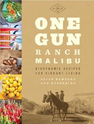 One Gun Ranch, Malibu : Biodynamic Recipes for Vibrant Living