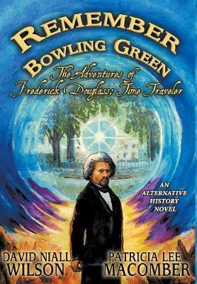 Remember Bowling Green  The Adventures of Frederick Douglass Time Traveler