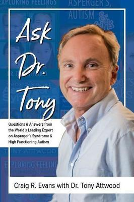 Ask Dr. Tony  Questions & Answers from the World's Leading Expert on Asperger's Syndrome & High Functioning Autism
