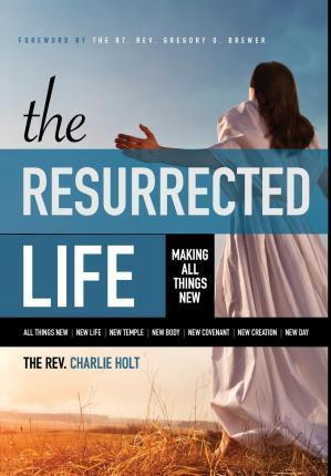 The Resurrected Life  Making All Things New