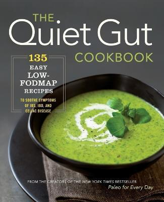 The Quiet Gut Cookbook : Easy Low-FODMAP Recipes for Common Digestive Disorders