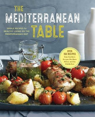 The Mediterranean Table : Simple Recipes for Healthy Living on the Mediterranean Diet