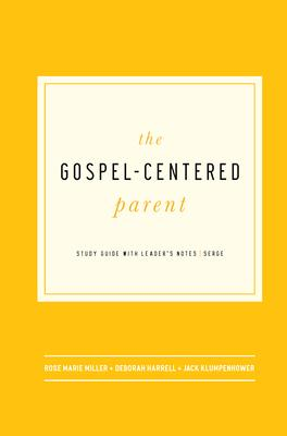 The Gospel-Centered Parent: Study Guide with Leader's Notes