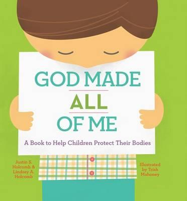 God Made All of Me : A Book to Help Children Protect Their Bodies