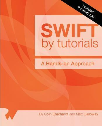 Swift by Tutorials  Updated for Swift 1.2 A Hands-On Approach