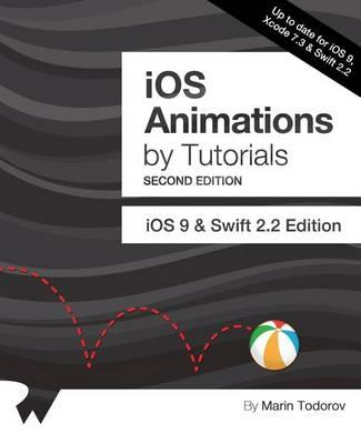 IOS Animations by Tutorials Second Edition  Updated for Swift 2.2 IOS 9 and Swift 2.2 Edition