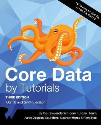 Core Data by Tutorials Third Edition: IOS 10 and Swift 3 Edition
