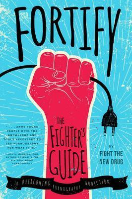 Fortify : The Fighter's Guide to Overcoming Pornography Addiction
