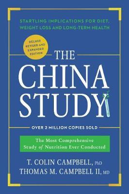 The China Study: Deluxe Revised and Expanded Edition : The Most Comprehensive Study of Nutrition Ever Conducted and Startling Implications for Diet, Weight Loss, and Long-Term Health