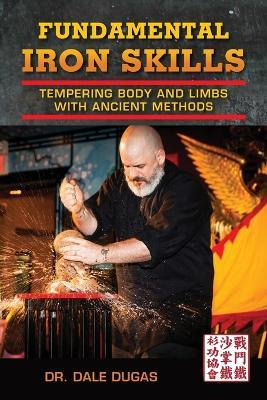 Fundamental Iron Skills : Tempering Body and Limbs with Ancient Methods