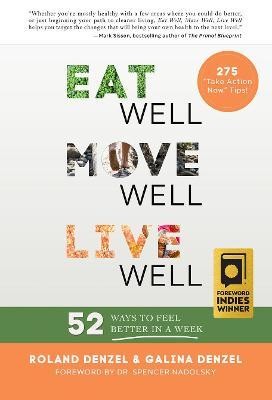 Eat Well, Move Well, Live Well : 52 Ways to Feel Better in a Week – Roland Denzel
