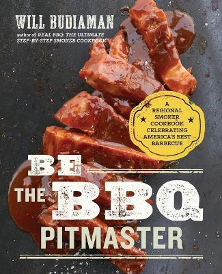 Be the BBQ Pitmaster : A Regional Smoker Cookbook Celebrating America's Best Barbecue