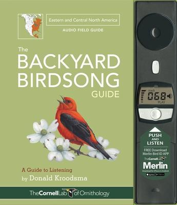 The Backyard Birdsong Guide Eastern and Central North America : A Guide to Listening