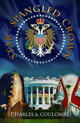 Star-Spangled Crown  A Simple Guide to the American Monarchy