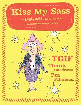 Kiss My Sass: An Aunty Acid Adult Coloring Book