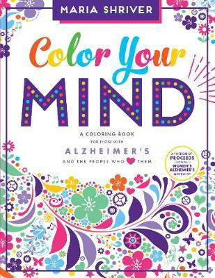 Color Your Mind : A Coloring Book for Those with Alzheimer's and the People Who Love Them