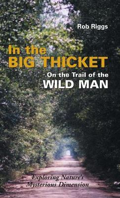 In the Big Thicket on the Trail of the Wild Man  Exploring Nature's Mysterious Dimension