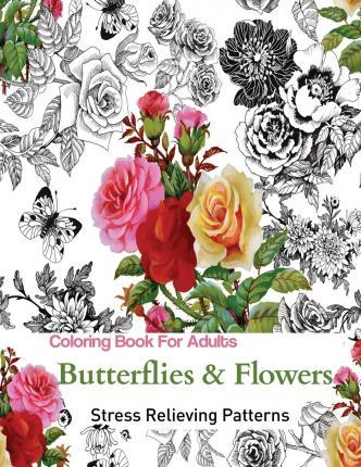 Butterflies and Flowers : Adult Coloring Books : 9781944575076