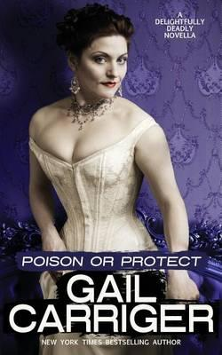 Poison or Protect : A Delightfully Deadly Novella