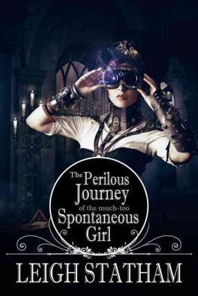 Perilous Journey of the Much-Too-Spontaneous Girl
