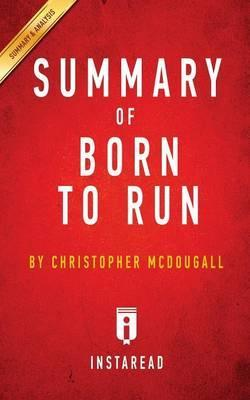 Summary of Born to Run : By Christopher McDougall Includes Analysis