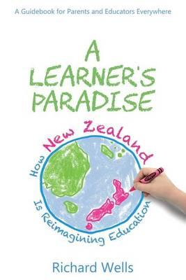 A Learner's Paradise : How New Zealand Is Reimagining Education