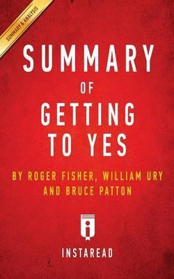 Summary of Getting to Yes   Roger Fisher, William L. Ury, Bruce Patton Includes Analysis
