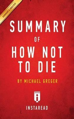 Summary of How Not to Die: By Michael Greger - Includes Analysis