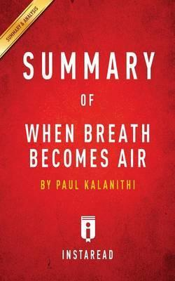 Summary of When Breath Becomes Air: By Paul Kalanithi - Includes Analysis