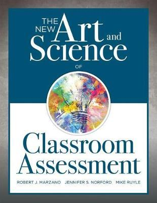 The New Art and Science of Classroom Assessment  (authentic Assessment Methods and Tools for the Classroom)