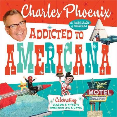 Addicted to Americana : Celebrating Classic & Kitschy American Life & Style