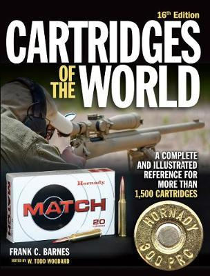 Cartridges of the World : A Complete and Illustrated Reference for Over 1,500 Cartridges
