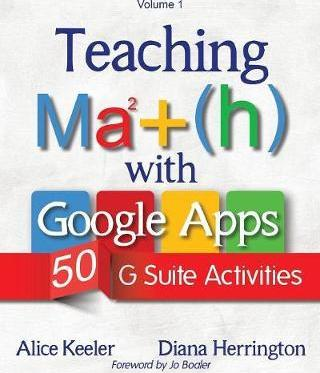 Teaching Math with Google Apps, Volume 1 : 50 G Suite Activities