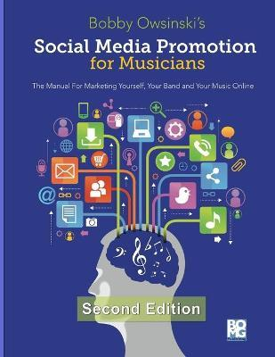 Social Media Promotion for Musicians - Second Edition : The Manual for Marketing Yourself, Your Band, and Your Music Online
