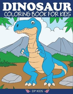 Dinosaur Coloring Book for Kids : DP Kids : 9781947243477