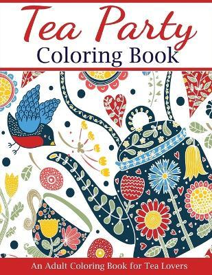 Tea Party Coloring Book : Creative Coloring : 9781947243606