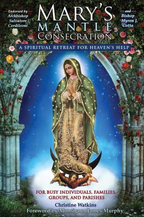 Mary's Mantle Consecration  A Spiritual Retreat for Heaven's Help