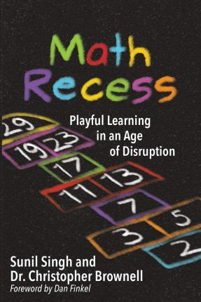 Math Recess : Playful Learning for an Age of Disruption