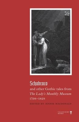 Schabraco and other Gothic Tales from the Ladies' Monthly Museum, 1798-1828