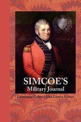 Simcoe's Military Journal  A History of the Operations of a Partisan Corps Called the Queens Rangers