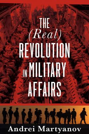 The (Real) Revolution in Military Affairs