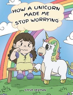 How A Unicorn Made Me Stop Worrying  A Cute Children Story to Teach Kids to Overcome Anxiety, Worry and Fear.