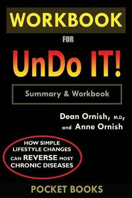WORKBOOK For Undo It! : How Simple Lifestyle Changes Can Reverse Most Chronic Diseases by Dean Ornish M.D. and Anne Ornish