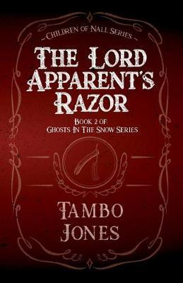 The Lord Apparent's Razor  Book 2 of Ghosts in the Snow