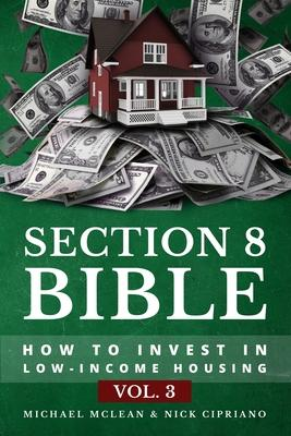 Section 8 Bible Volume 3 : How to Invest in Low-Income Housing