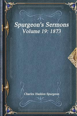 Spurgeon's Sermons Volume 19 : 1873